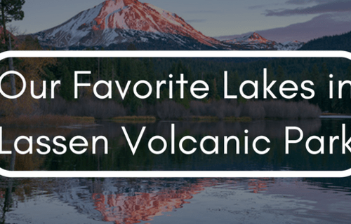 Our Favorite Lakes in Lassen Volcanic Park