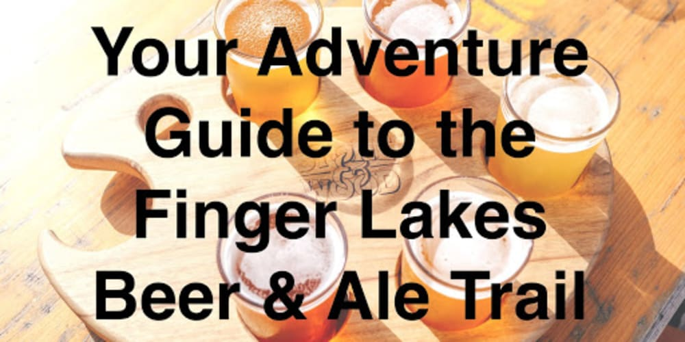 Your Adventure Guide to the Finger Lakes Beer & Ale Trail
