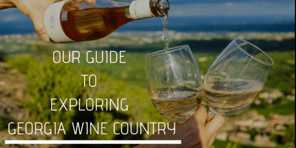 Our Guide to Exploring Georgia Wine Country