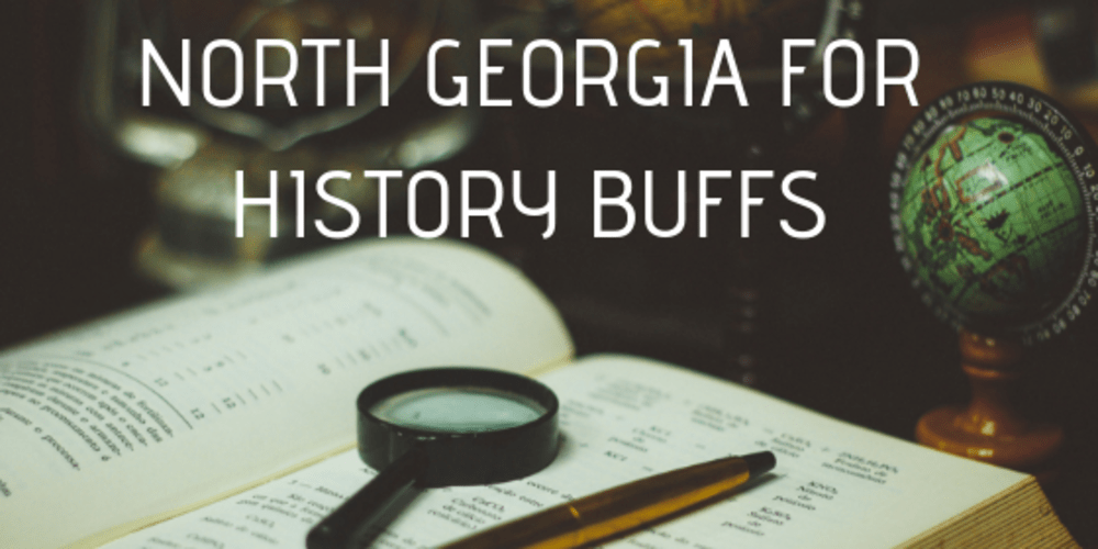 North Georgia for History Buffs