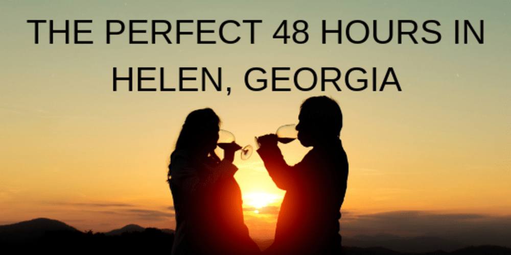 The Perfect 48 Hours in Helen