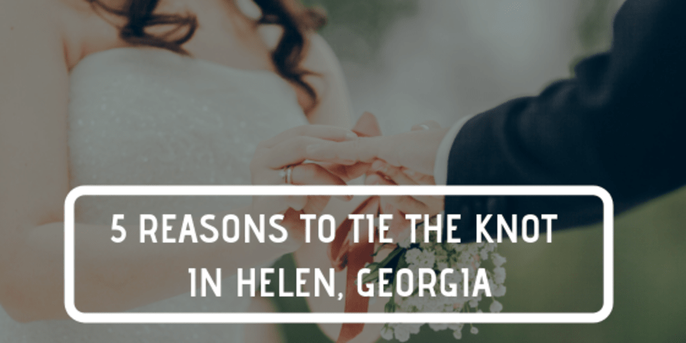 5 Reasons to Tie the Knot in Helen, Georgia