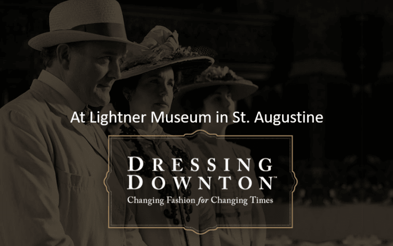 Dressing Downton Traveling Exhibit Comes to St. Augustine