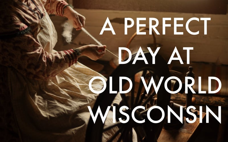 A Perfect Day at Old World Wisconsin