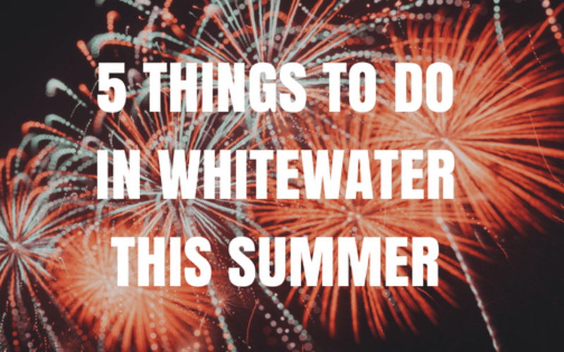 5 Things to Do in Whitewater This Summer