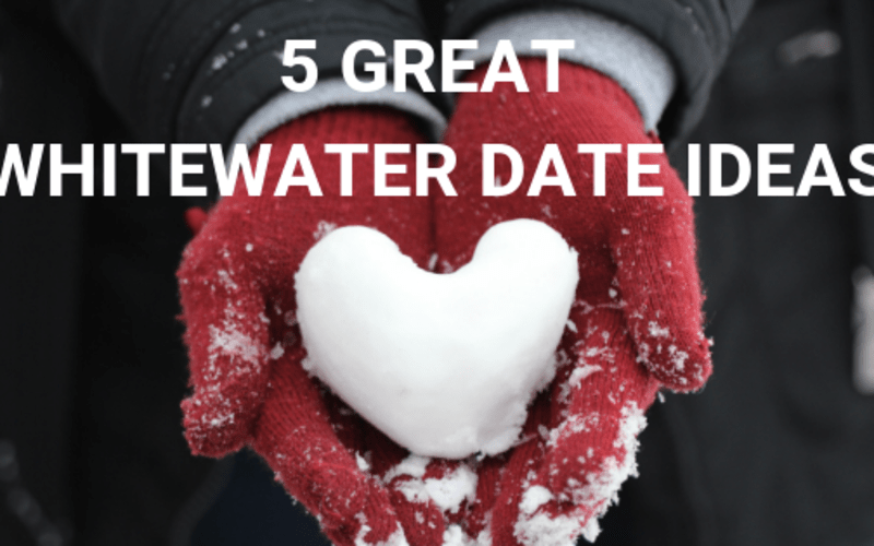 5 Great Whitewater Date Ideas