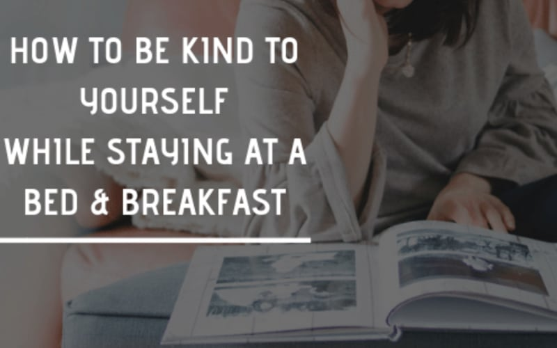 How to Be Kind to Yourself While Staying at a Bed & Breakfast