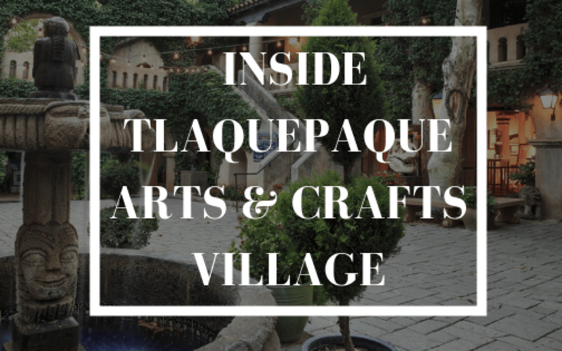 Inside Tlaquepaque Arts & Crafts Village