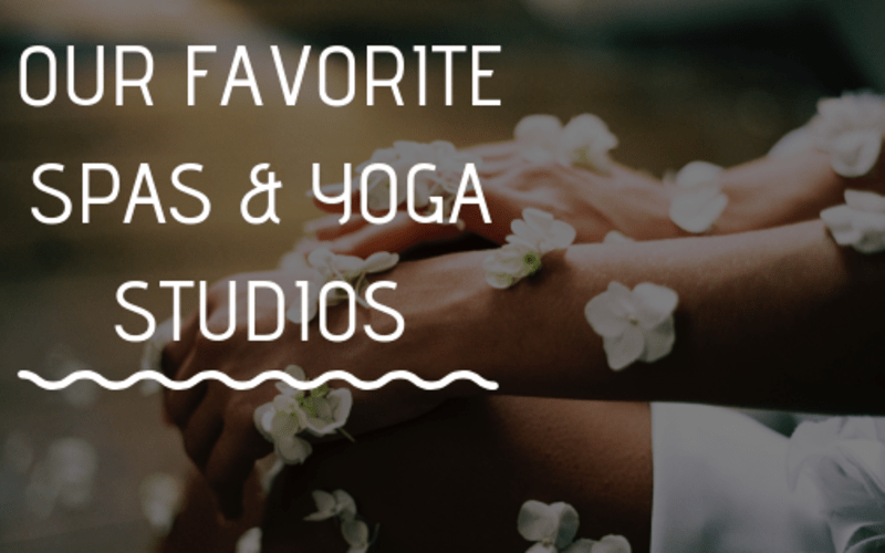 Our Favorite Spas & Yoga Studios
