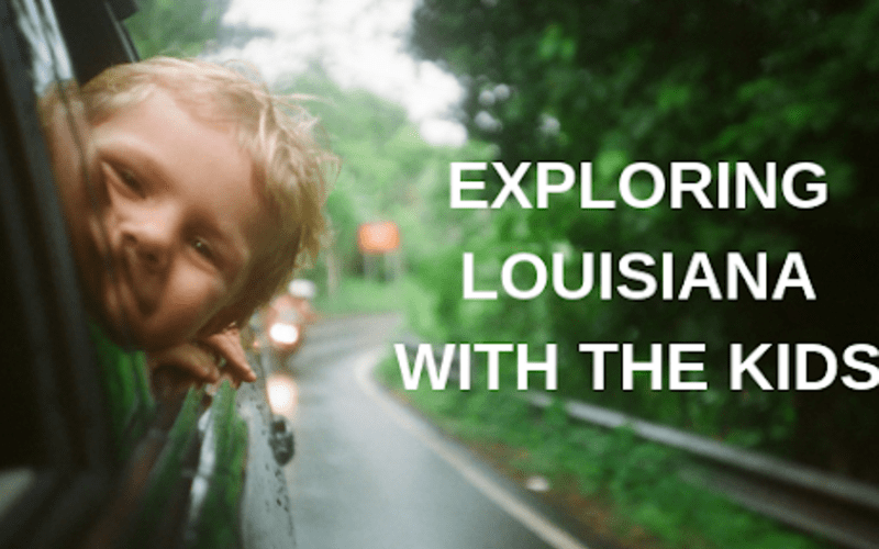 Exploring Louisiana With the Kids