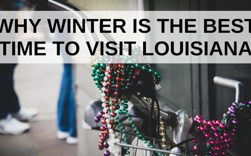 Why Winter is the Best Time to Visit Louisiana