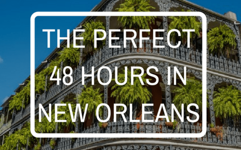 The Perfect 48 Hours in New Orleans