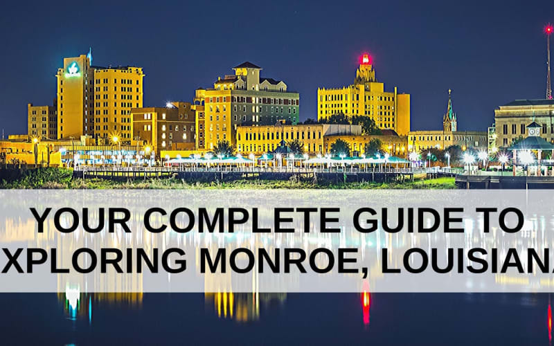Your Complete Guide to Exploring Monroe, Louisiana