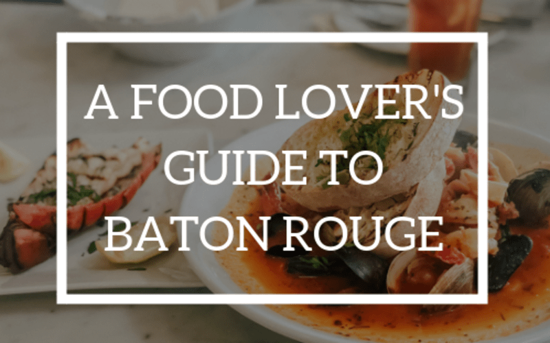 A Food Lover's Guide to Baton Rouge