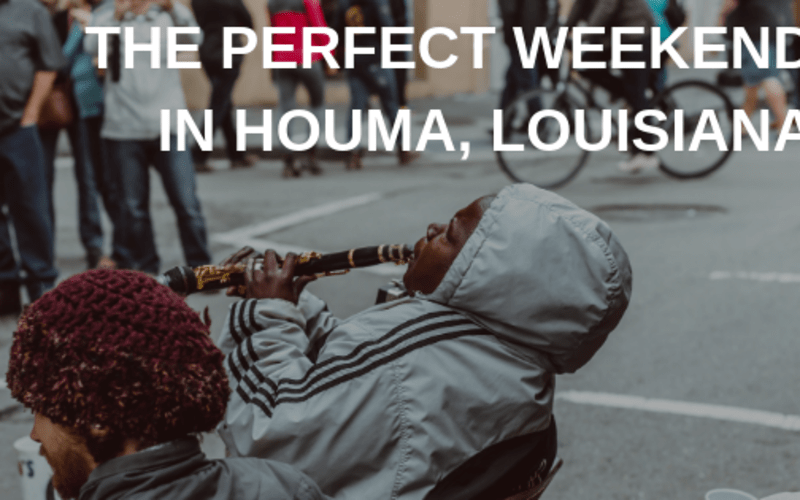 The Perfect Weekend in Houma, Louisiana
