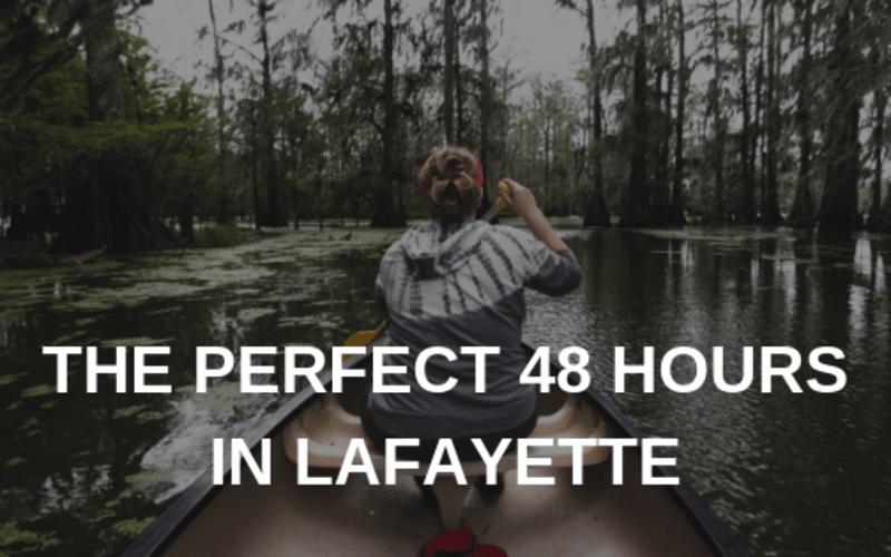 48 Hours in Lafayette