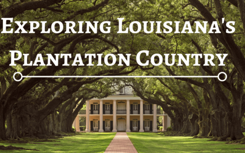 Exploring Louisiana's Plantation Country