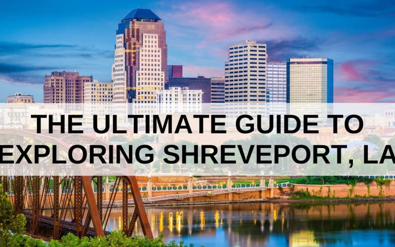 The Ultimate Guide to Exploring Shreveport, LA