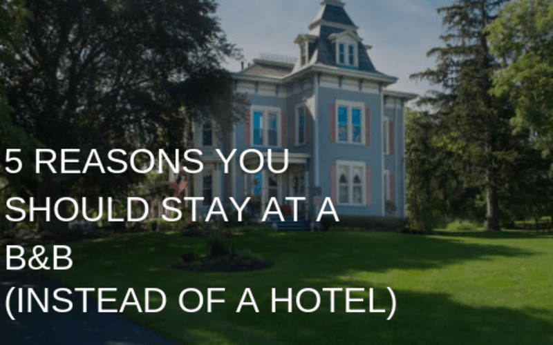 5 Reasons You Should Stay At a Bed & Breakfast (Instead of a Hotel)