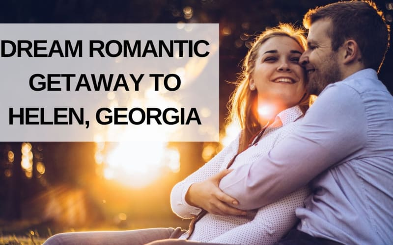 Dream Romantic Getaway to Helen, Georgia
