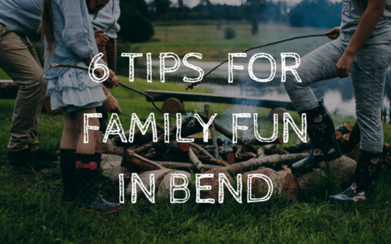 6 Tips for Family Fun in Bend