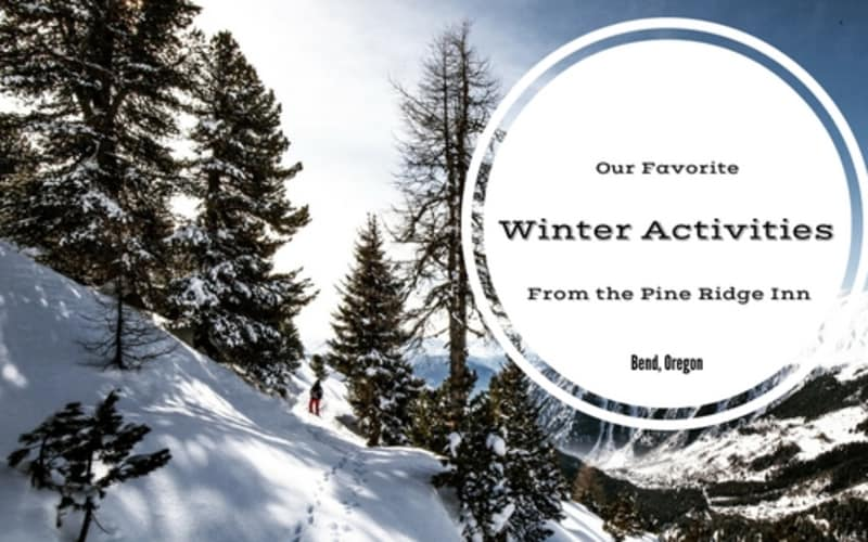 Our Favorite Winter Activities & Things to Do in Bend Oregon