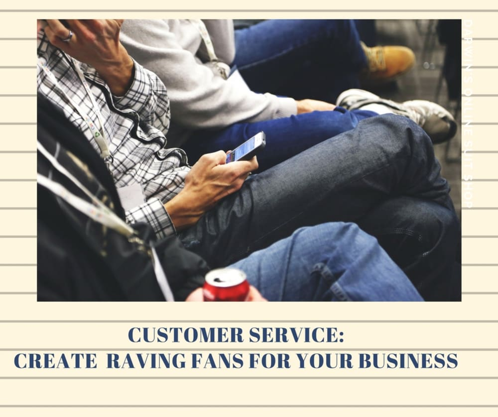Customer Service; creating raving fans