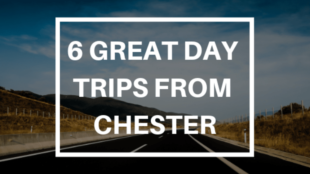 6 Great Day Trips from Chester