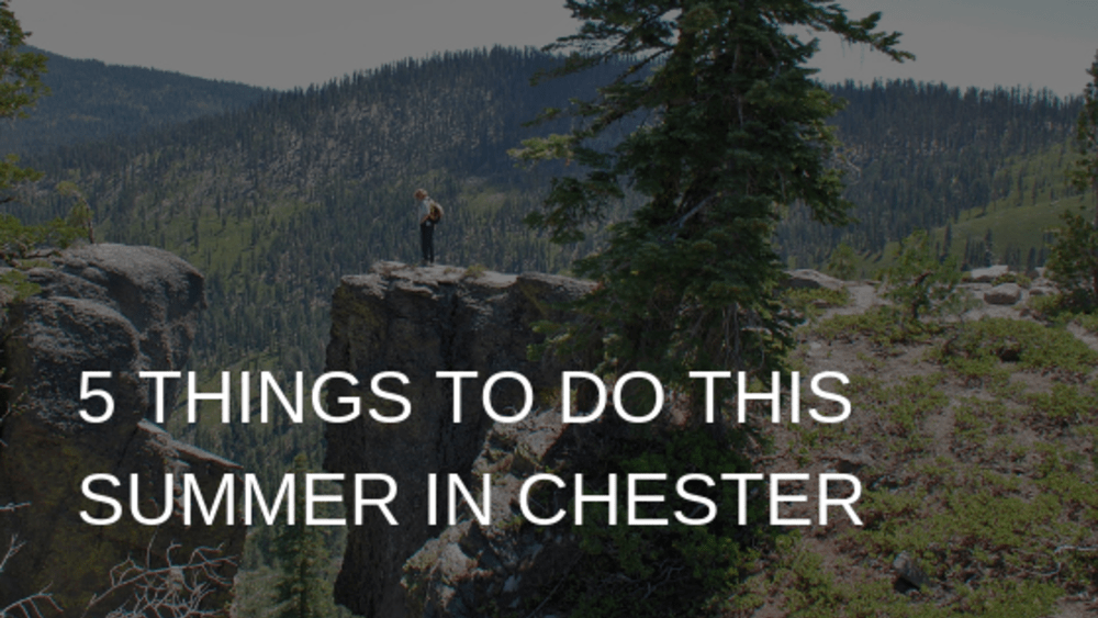 5 Things to Do This Summer in Chester