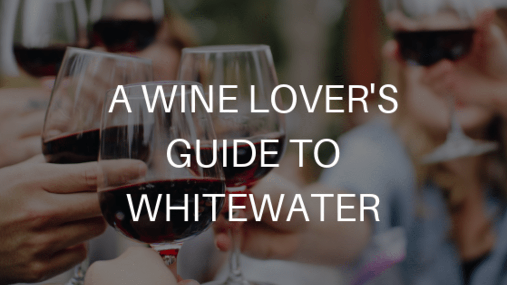 Wine Lover's Guide to Whitewater