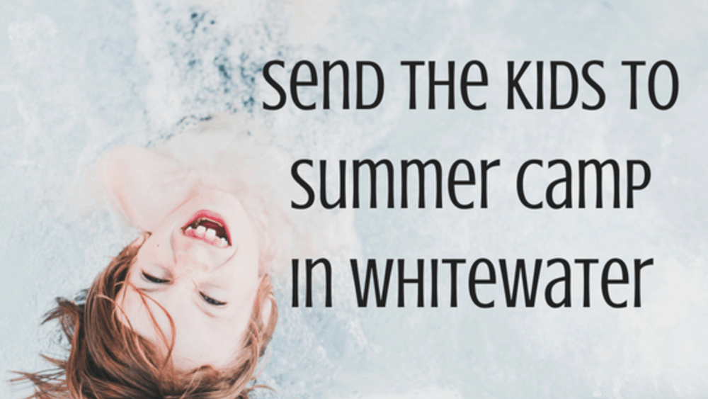 Send Your Kids to Summer Camp in Whitewater