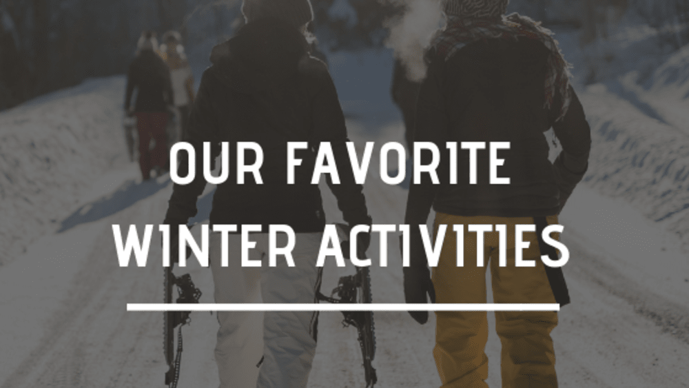 Our Favorite Winter Activities