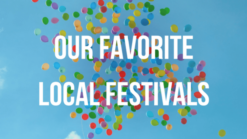 Our Favorite Local Festivals