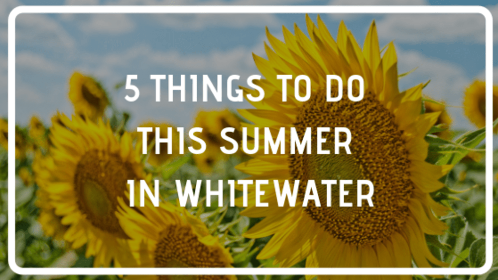 5 Things to Do This Summer in Whitewater