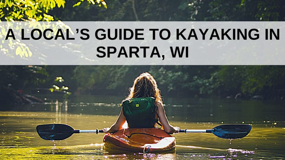 A Local's Guide to Kayaking in Sparta, WI