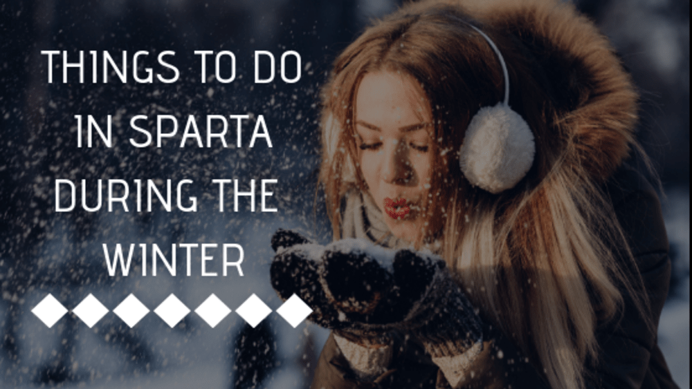 Things To Do in Sparta During the Winter