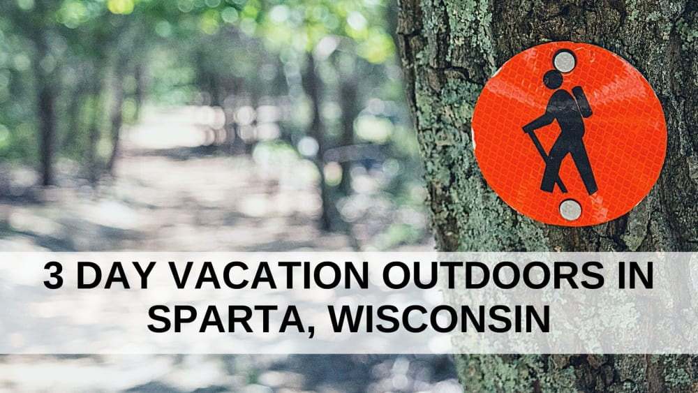 3 Day Vacation Outdoors in Sparta, Wisconsin