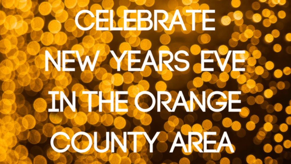 Celebrate New Years Eve in the Orange County Area