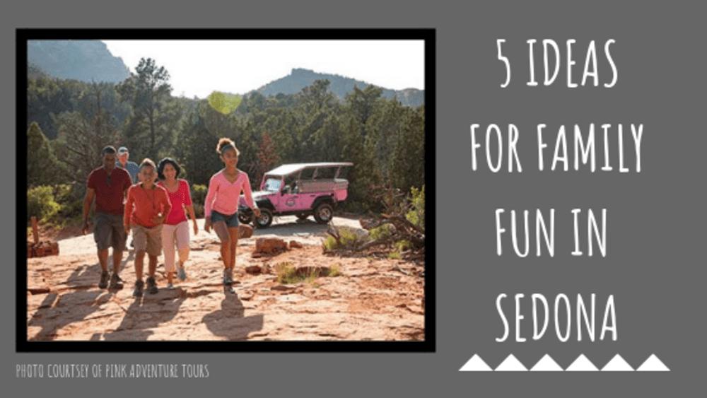 5 Ideas for Family Fun in Sedona