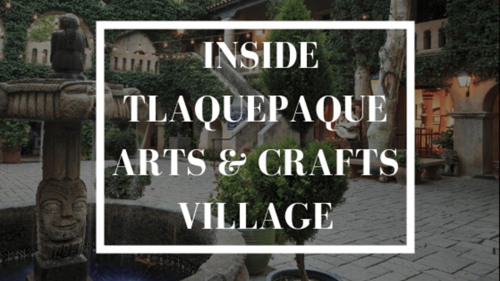 Inside Tlaquepaque Arts & Crafts Village