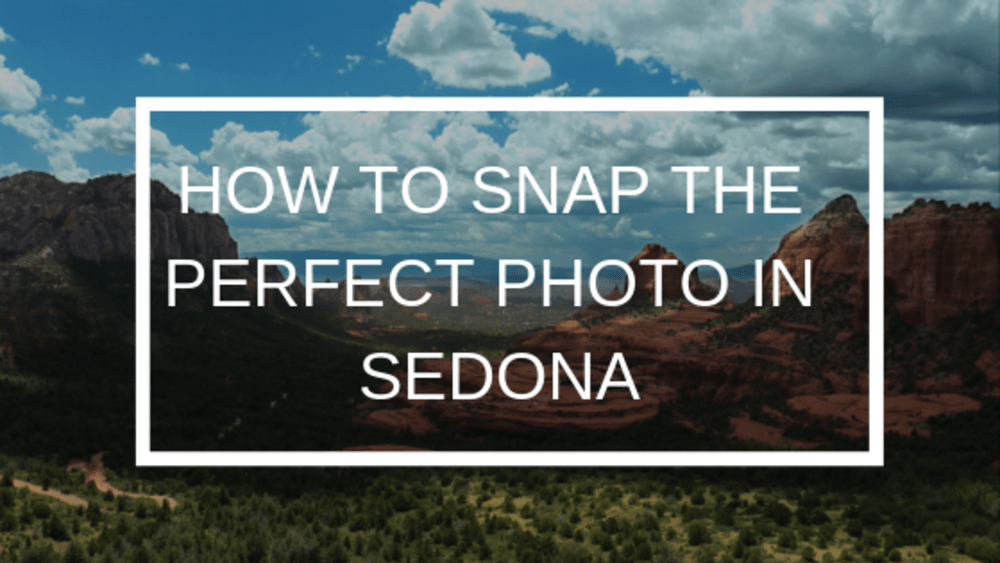 How to Snap the Perfect Photo in Sedona