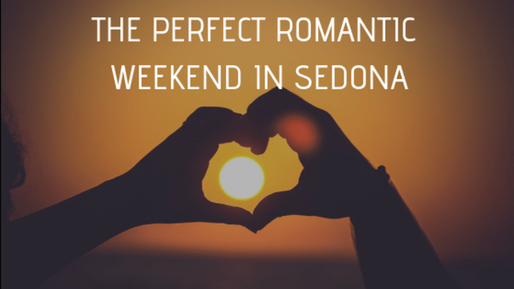 The Perfect Romantic Weekend in Sedona