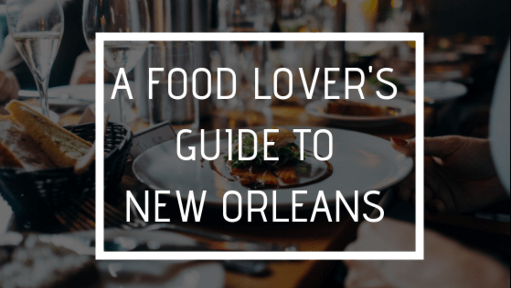 A Food Lover's Guide to New Orleans