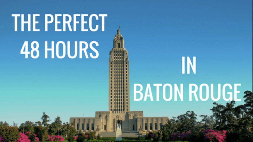 The Perfect 48 Hours in Baton Rouge