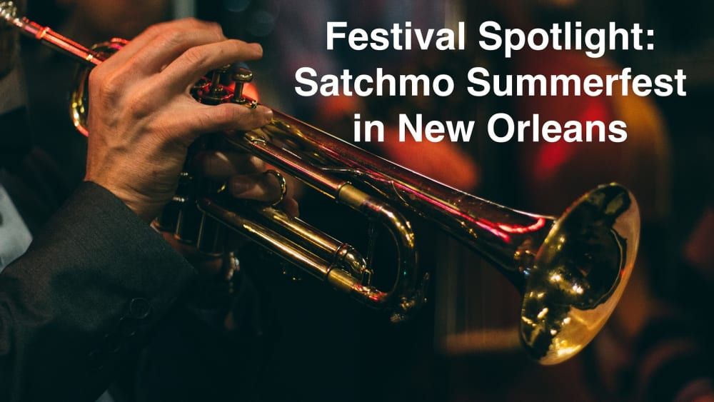 Festival Spotlight: Satchmo Summerfest in New Orleans