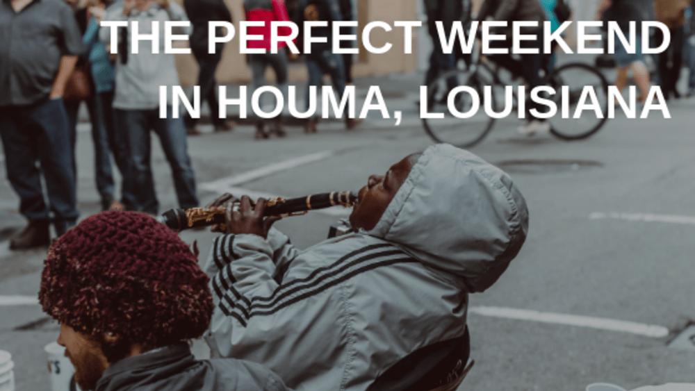 The Perfect Weekend in Houma, Louisiana