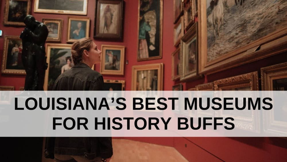 Louisiana's Best Museums For History Buffs
