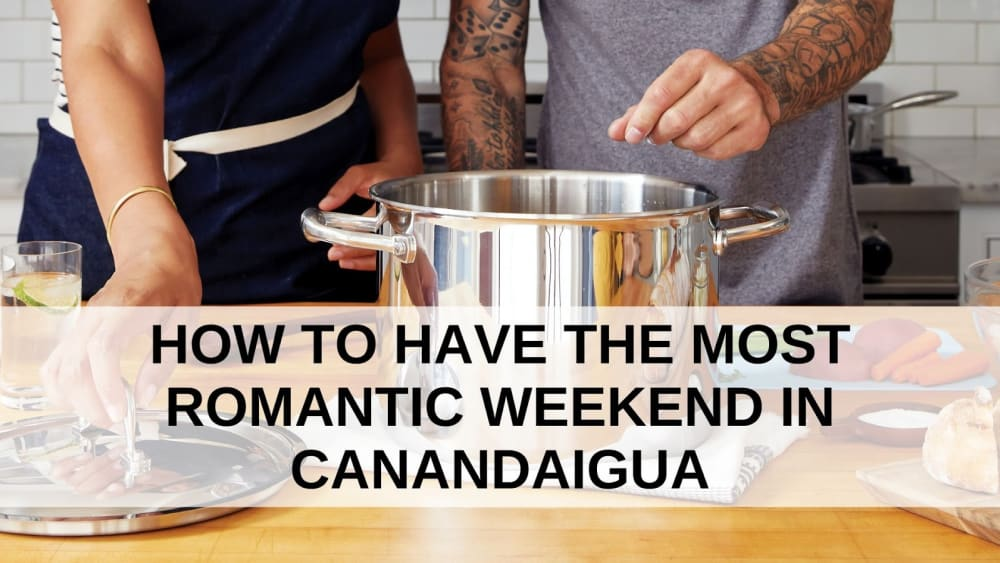 How to Have the Most Romantic Weekend in Canandaigua