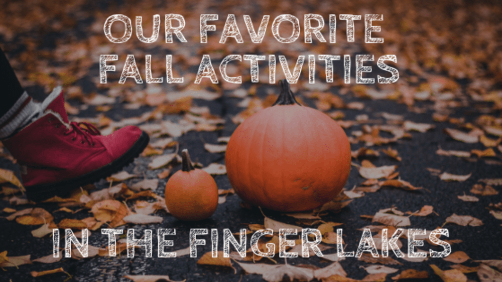 Our Favorite Fall Activities in the Finger Lakes
