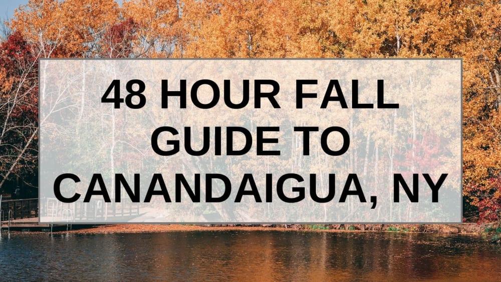 48 Hour Fall Guide to Canandaigua, NY